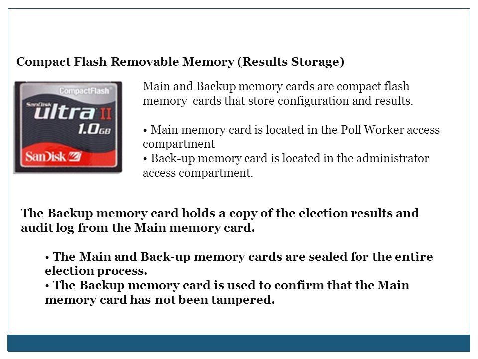 Compact Flash Removable Memory (Results Storage) Main and Backup memory cards are compact flash memory cards that store configuration and results. Mai