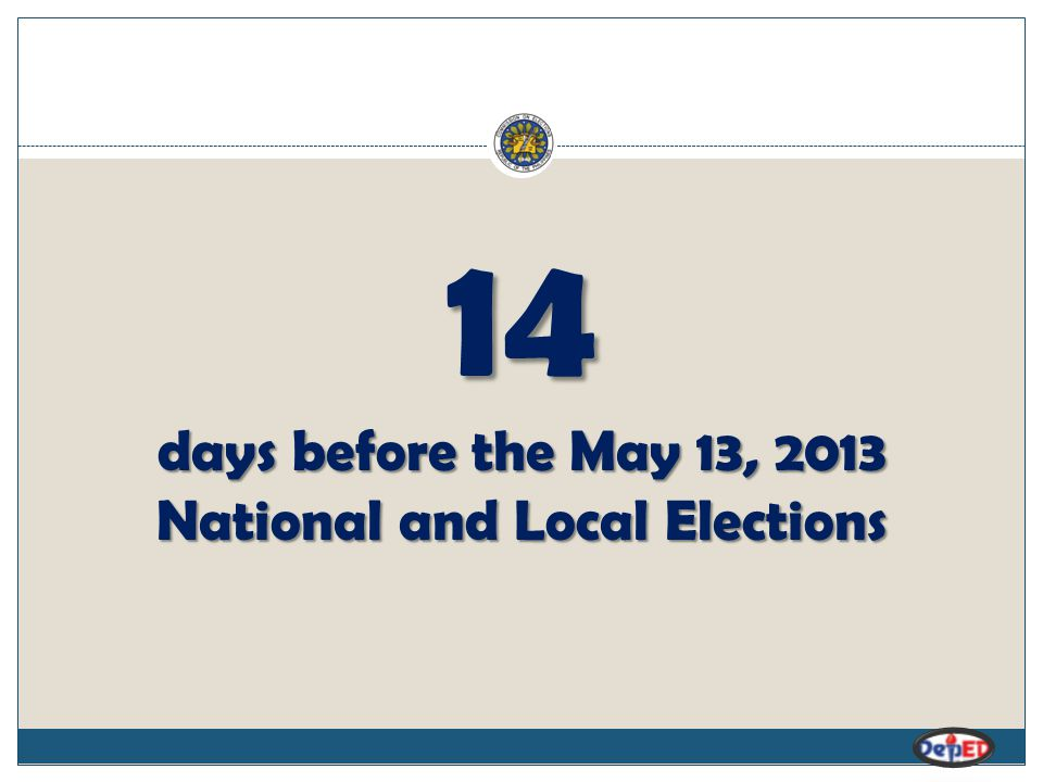 14 days before the May 13, 2013 National and Local Elections