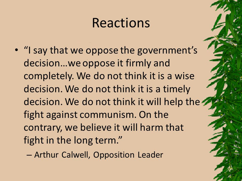 """Reactions """"I say that we oppose the government's decision…we oppose it firmly and completely. We do not think it is a wise decision. We do not think i"""