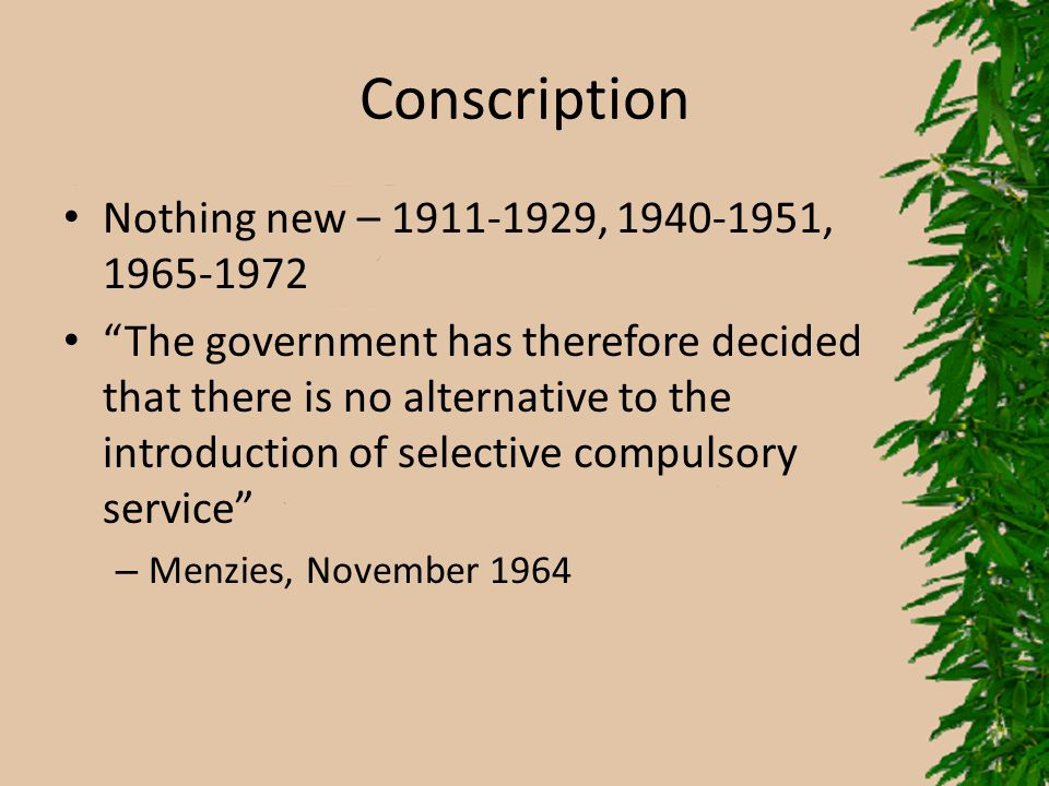"""Conscription Nothing new – 1911-1929, 1940-1951, 1965-1972 """"The government has therefore decided that there is no alternative to the introduction of s"""