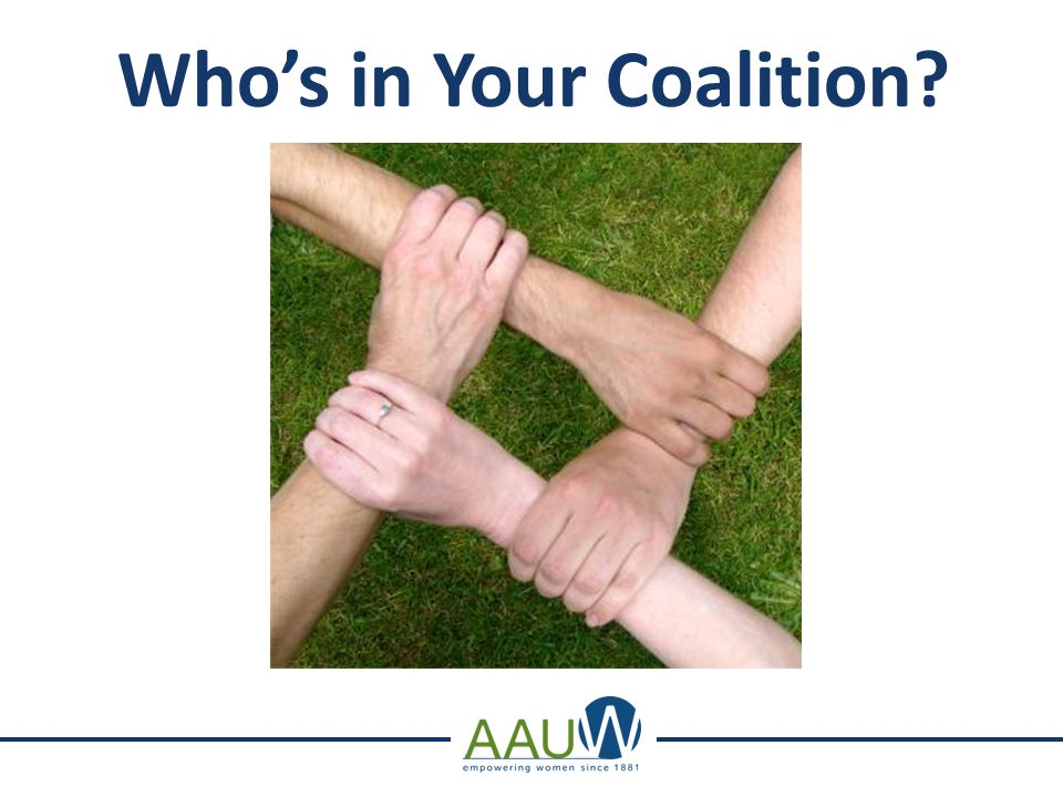 . Building Coalitions: It's a Strategy! Who Who do we need? & to do What do we need to do to win?