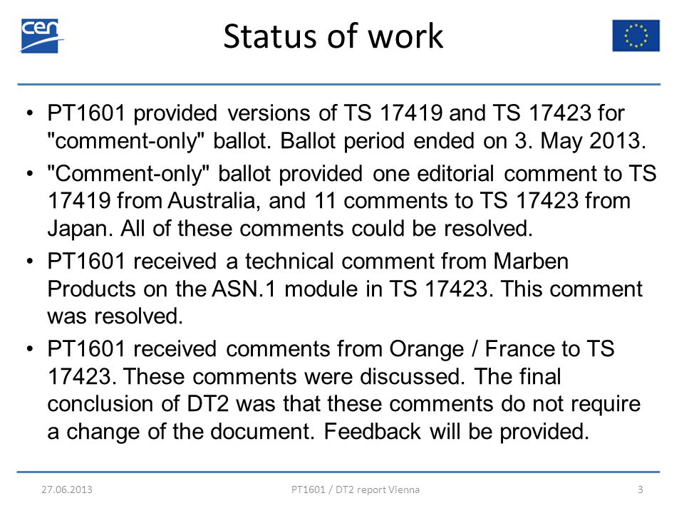 Status of work 27.06.2013PT1601 / DT2 report Vienna3 PT1601 provided versions of TS 17419 and TS 17423 for comment-only ballot.