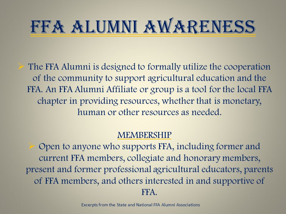 FFA ALUMNI AWARENESS  The FFA Alumni is designed to formally utilize the cooperation of the community to support agricultural education and the FFA.