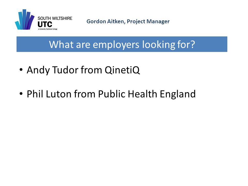 Gordon Aitken, Project Manager What are employers looking for.