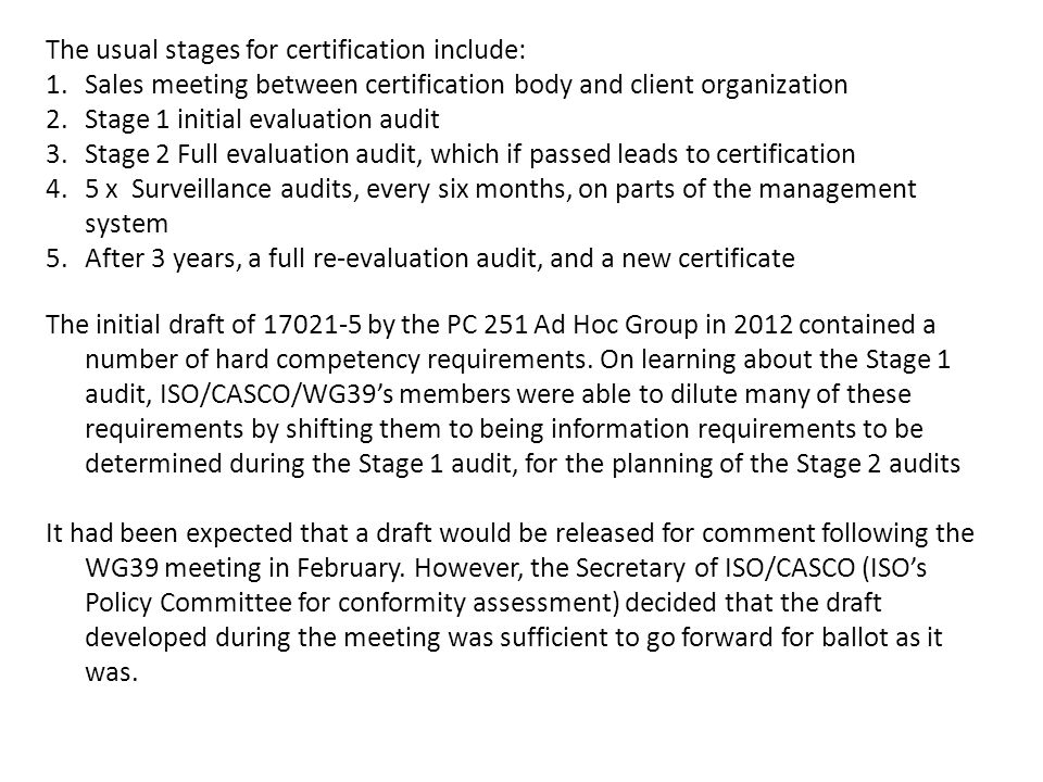 The usual stages for certification include: 1.Sales meeting between certification body and client organization 2.Stage 1 initial evaluation audit 3.St
