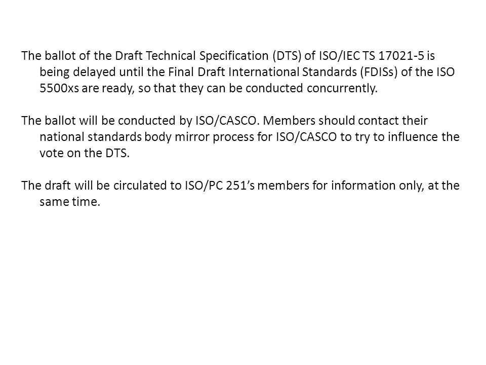 The ballot of the Draft Technical Specification (DTS) of ISO/IEC TS 17021-5 is being delayed until the Final Draft International Standards (FDISs) of