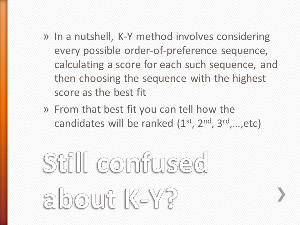 » In a nutshell, K-Y method involves considering every possible order-of-preference sequence, calculating a score for each such sequence, and then cho