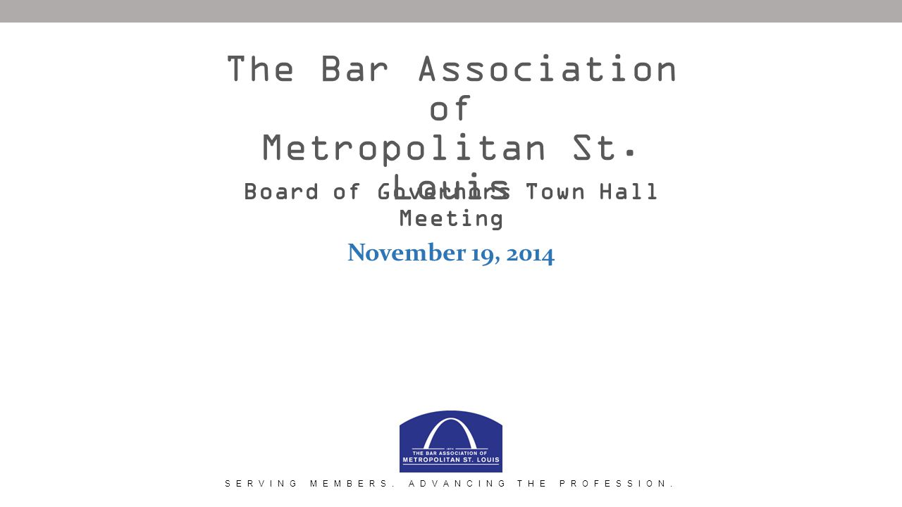 Board of Governors Town Hall Meeting November 19, 2014 The Bar Association of Metropolitan St.
