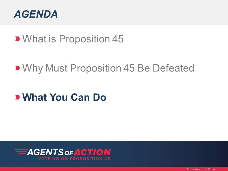 AGENDA What is Proposition 45 Why Must Proposition 45 Be Defeated What You Can Do September 10, 2014