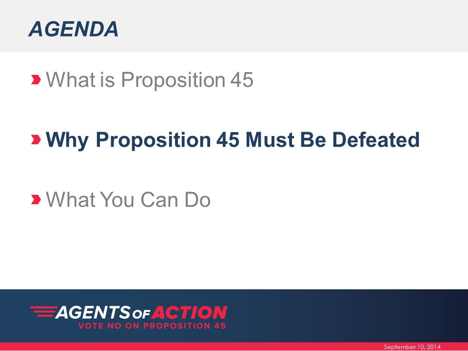 AGENDA What is Proposition 45 Why Proposition 45 Must Be Defeated What You Can Do September 10, 2014
