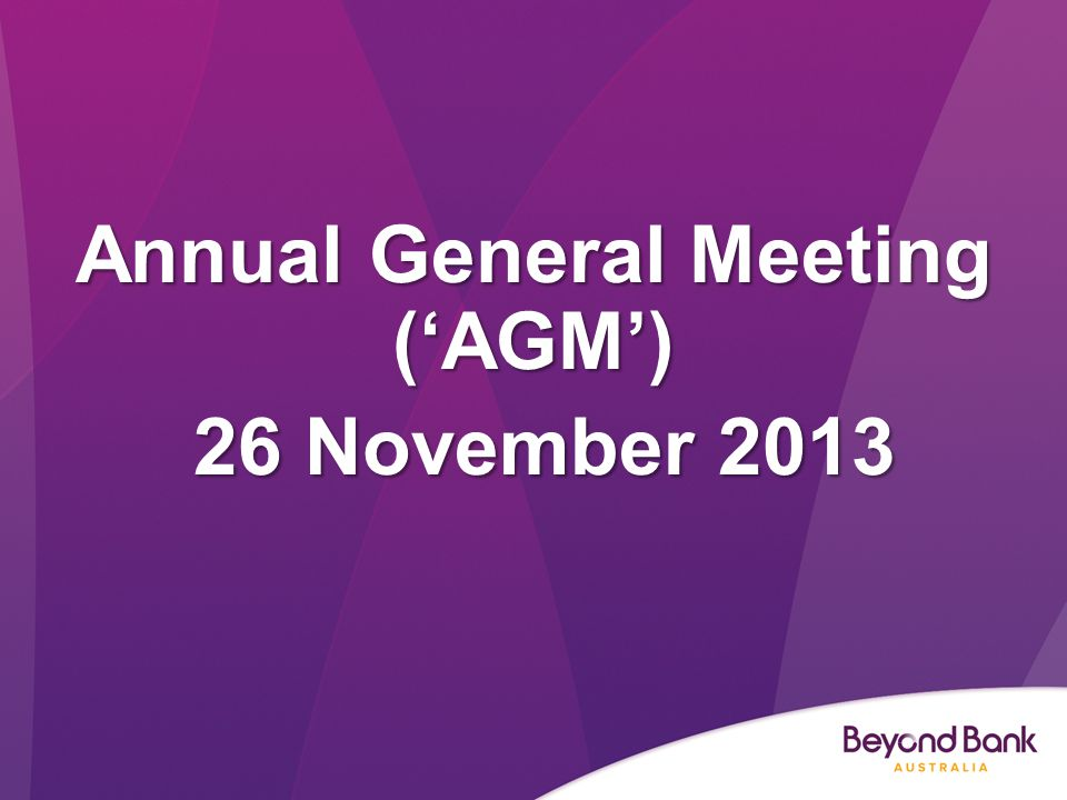 Annual General Meeting ('AGM') 26 November 2013 26 November 2013