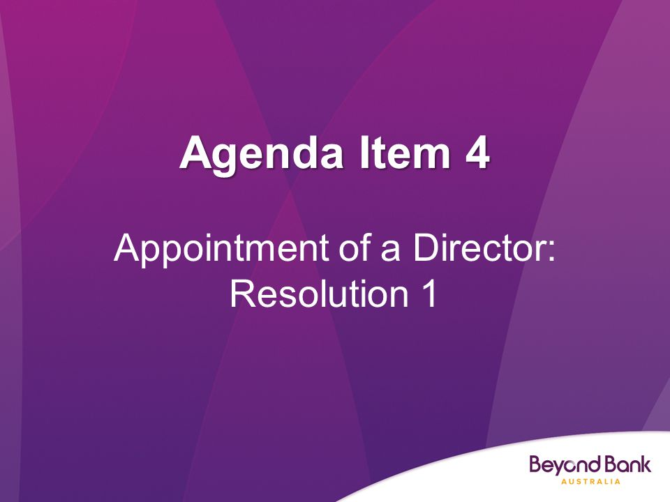 Agenda Item 4 Appointment of a Director: Resolution 1