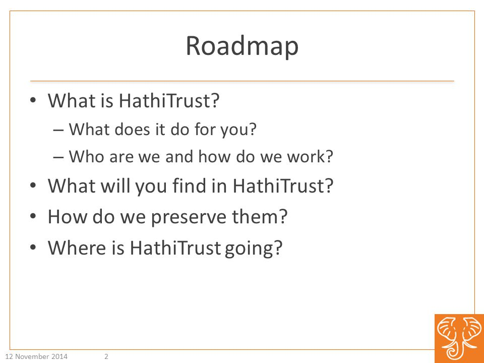 Roadmap What is HathiTrust. – What does it do for you.
