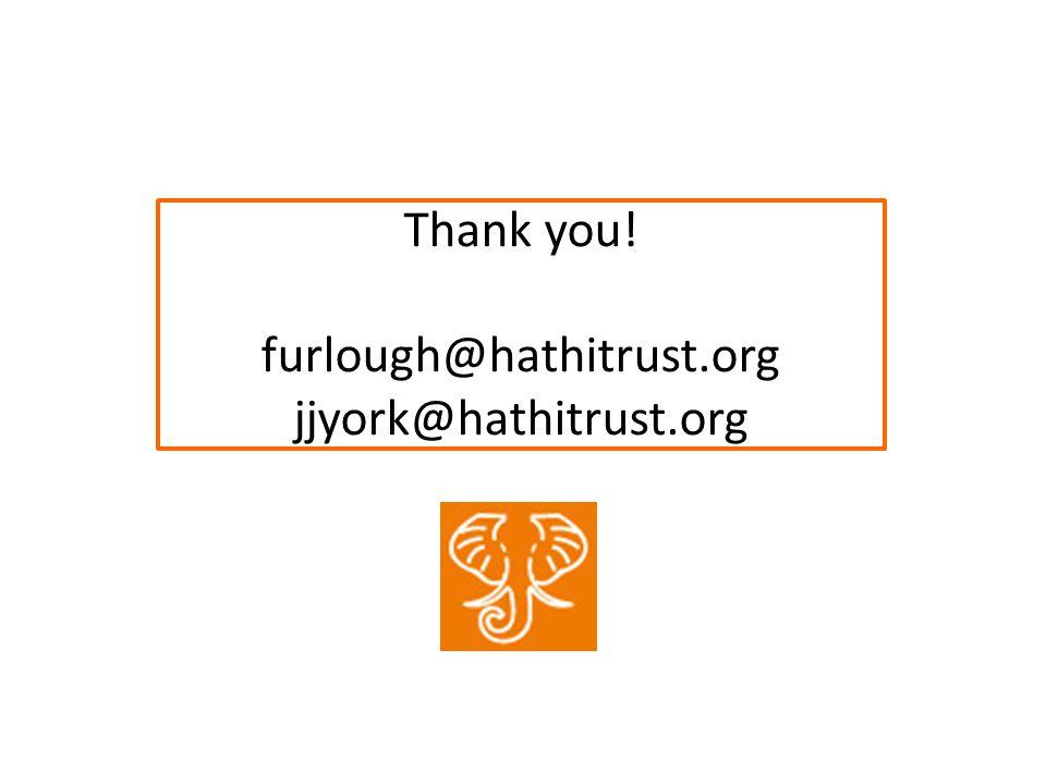 Thank you! furlough@hathitrust.org jjyork@hathitrust.org