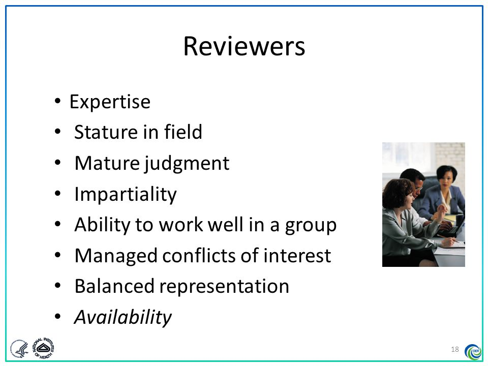 Reviewers Expertise Stature in field Mature judgment Impartiality Ability to work well in a group Managed conflicts of interest Balanced representatio