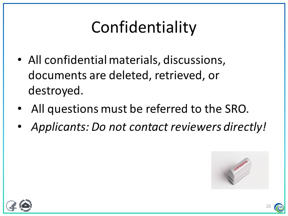 Confidentiality All confidential materials, discussions, documents are deleted, retrieved, or destroyed. All questions must be referred to the SRO. Ap