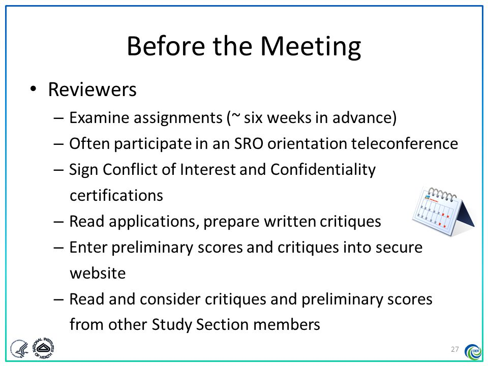 Before the Meeting Reviewers – Examine assignments (~ six weeks in advance) – Often participate in an SRO orientation teleconference – Sign Conflict o