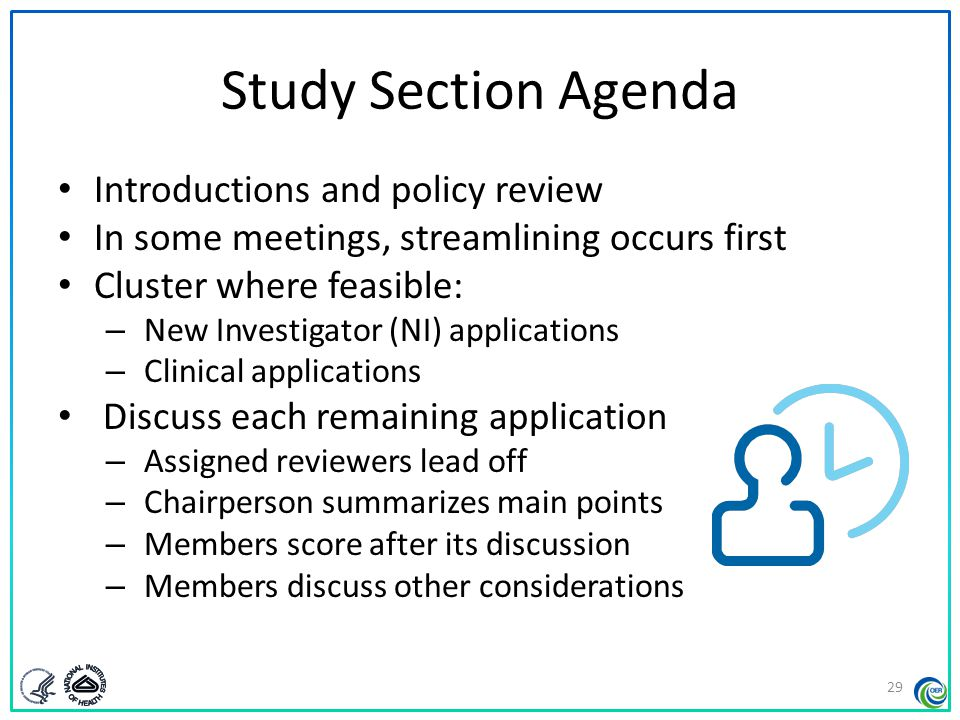 Study Section Agenda Introductions and policy review In some meetings, streamlining occurs first Cluster where feasible: – New Investigator (NI) appli