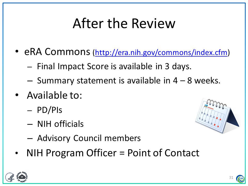 After the Review eRA Commons (http://era.nih.gov/commons/index.cfm)http://era.nih.gov/commons/index.cfm – Final Impact Score is available in 3 days. –
