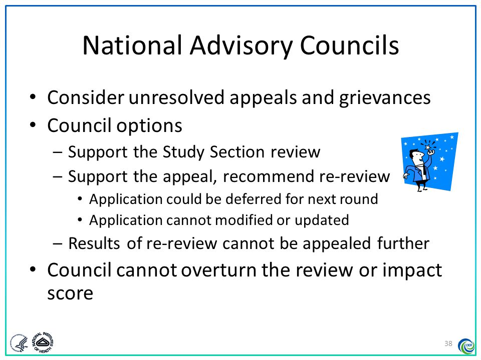 National Advisory Councils Consider unresolved appeals and grievances Council options –Support the Study Section review –Support the appeal, recommend