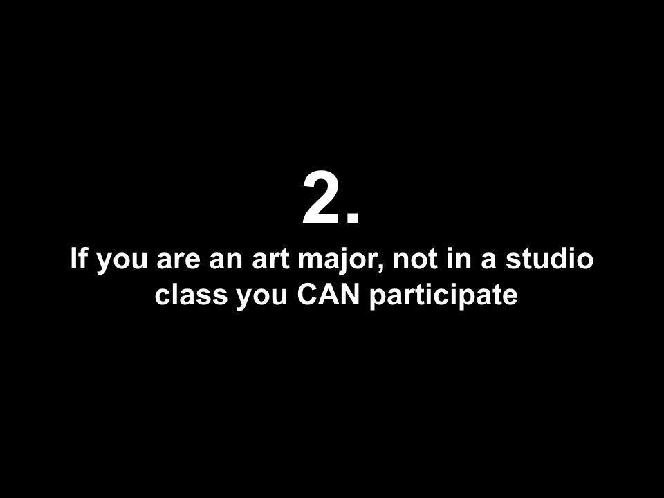 2. If you are an art major, not in a studio class you CAN participate