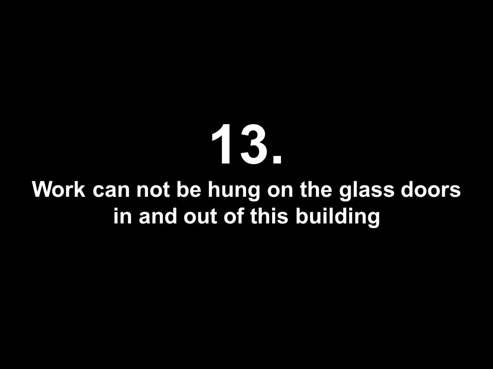 13. Work can not be hung on the glass doors in and out of this building