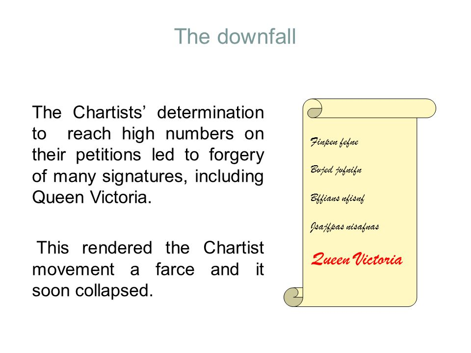 The downfall The Chartists' determination to reach high numbers on their petitions led to forgery of many signatures, including Queen Victoria.