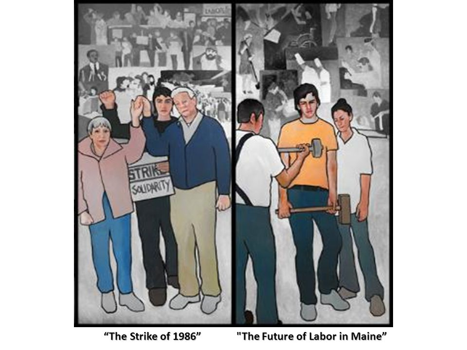 The Strike of 1986 The Future of Labor in Maine The Strike of 1986 The Future of Labor in Maine