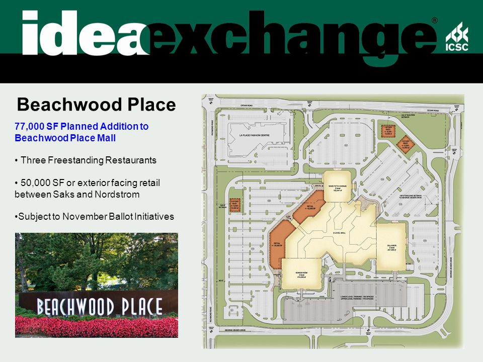 Beachwood Place 77,000 SF Planned Addition to Beachwood Place Mall Three Freestanding Restaurants 50,000 SF or exterior facing retail between Saks and Nordstrom Subject to November Ballot Initiatives