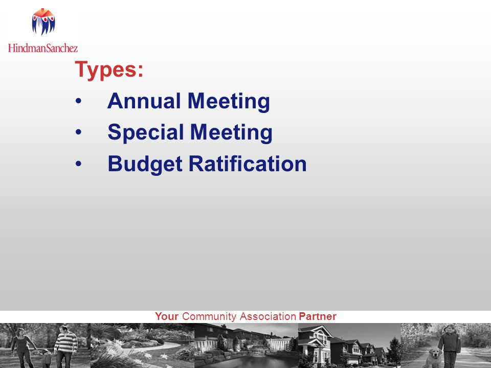 Your Community Association Partner Types: Annual Meeting Special Meeting Budget Ratification