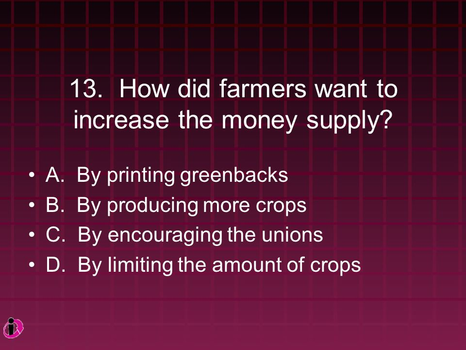 13. How did farmers want to increase the money supply.