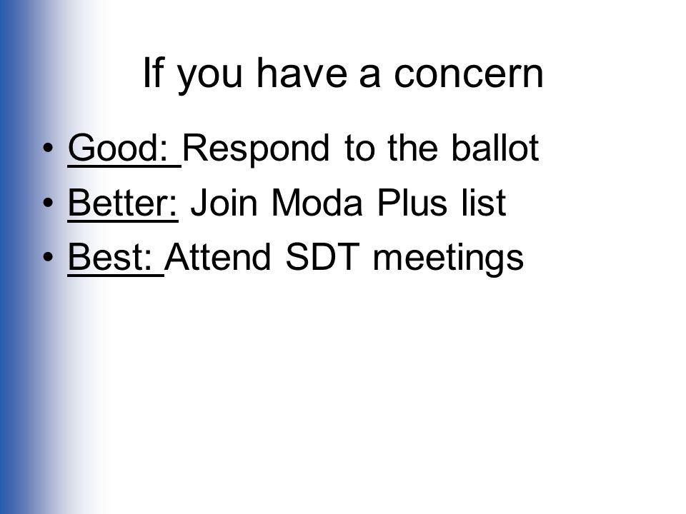 If you have a concern Good: Respond to the ballot Better: Join Moda Plus list Best: Attend SDT meetings