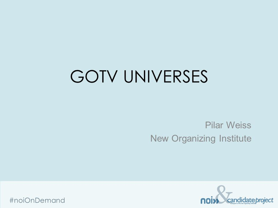 & #noiOnDemand GOTV UNIVERSES Pilar Weiss New Organizing Institute
