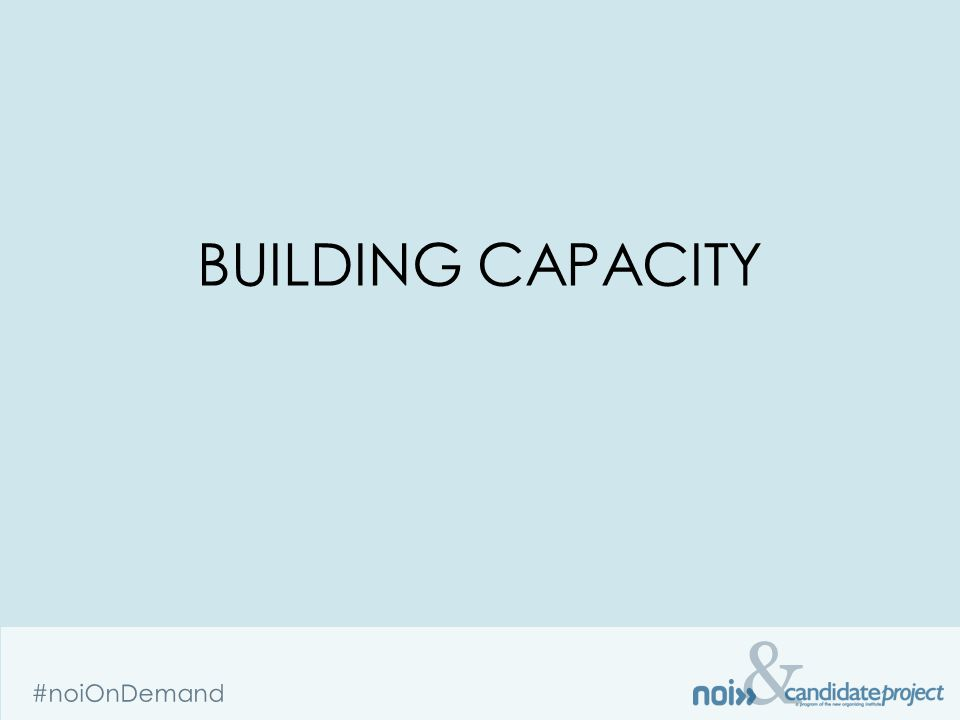 & #noiOnDemand Organizational Capacity –Staff –Volunteers –Growth Potential Key Metrics –Canvass Method - Phones or Canvassing –Contact Rate Assumptions –Shift Length & Estimated Production CAPACITY BUILDING BLOCKS