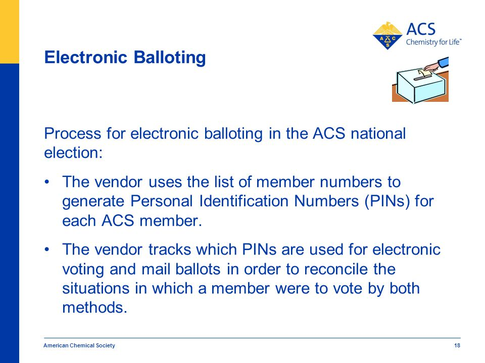 Electronic Balloting Process for electronic balloting in the ACS national election: The vendor uses the list of member numbers to generate Personal Identification Numbers (PINs) for each ACS member.