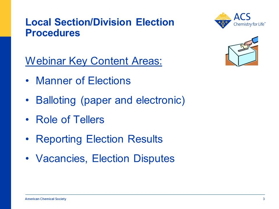 Local Section/Division Election Procedures Webinar Key Content Areas: (Candidates) Finding future candidates (discussion) (Logistics) Follow-ups Acknowledgments American Chemical Society 4