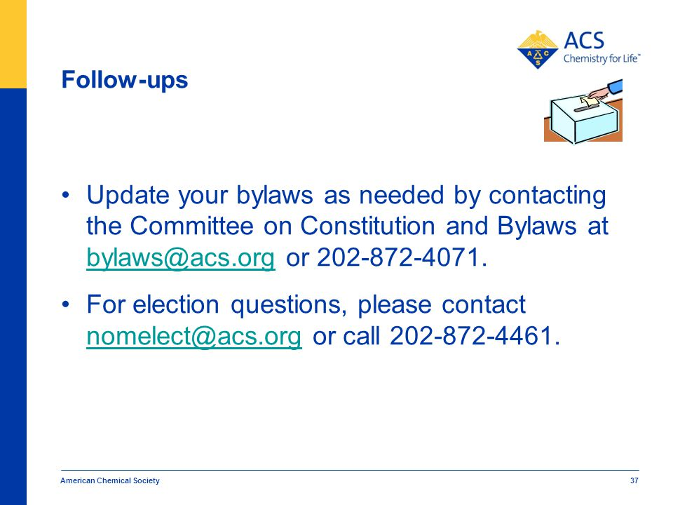 Follow-ups Update your bylaws as needed by contacting the Committee on Constitution and Bylaws at bylaws@acs.org or 202-872-4071.