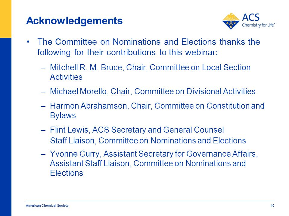Acknowledgements The Committee on Nominations and Elections thanks the following for their contributions to this webinar: –Mitchell R.