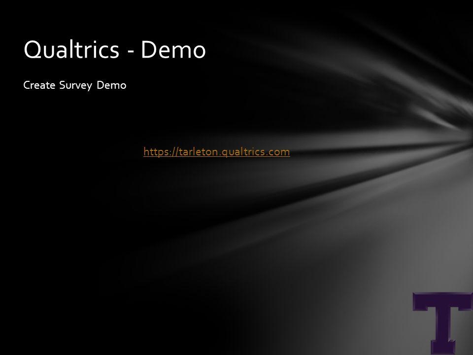 Create Survey Demo https://tarleton.qualtrics.com Qualtrics - Demo
