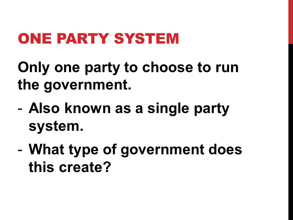 ONE PARTY SYSTEM Only one party to choose to run the government.