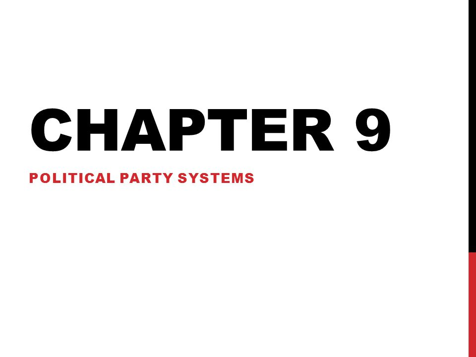 CHAPTER 9 POLITICAL PARTY SYSTEMS