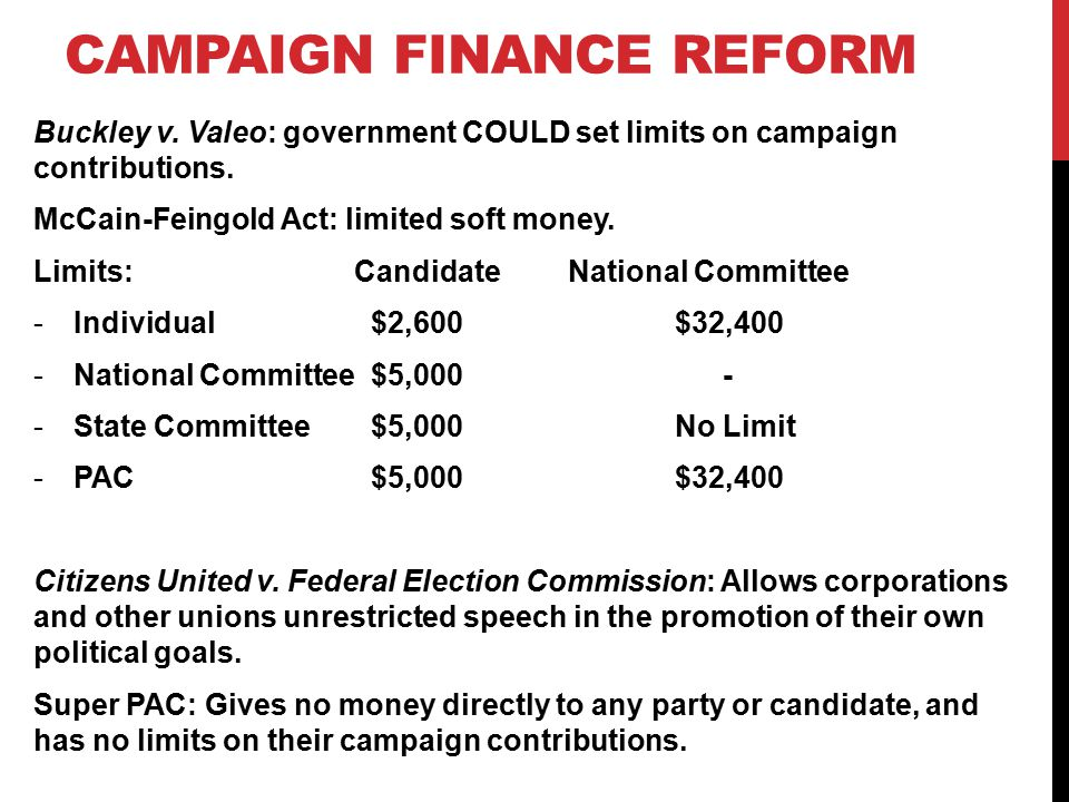 CAMPAIGN FINANCE REFORM Buckley v. Valeo: government COULD set limits on campaign contributions.