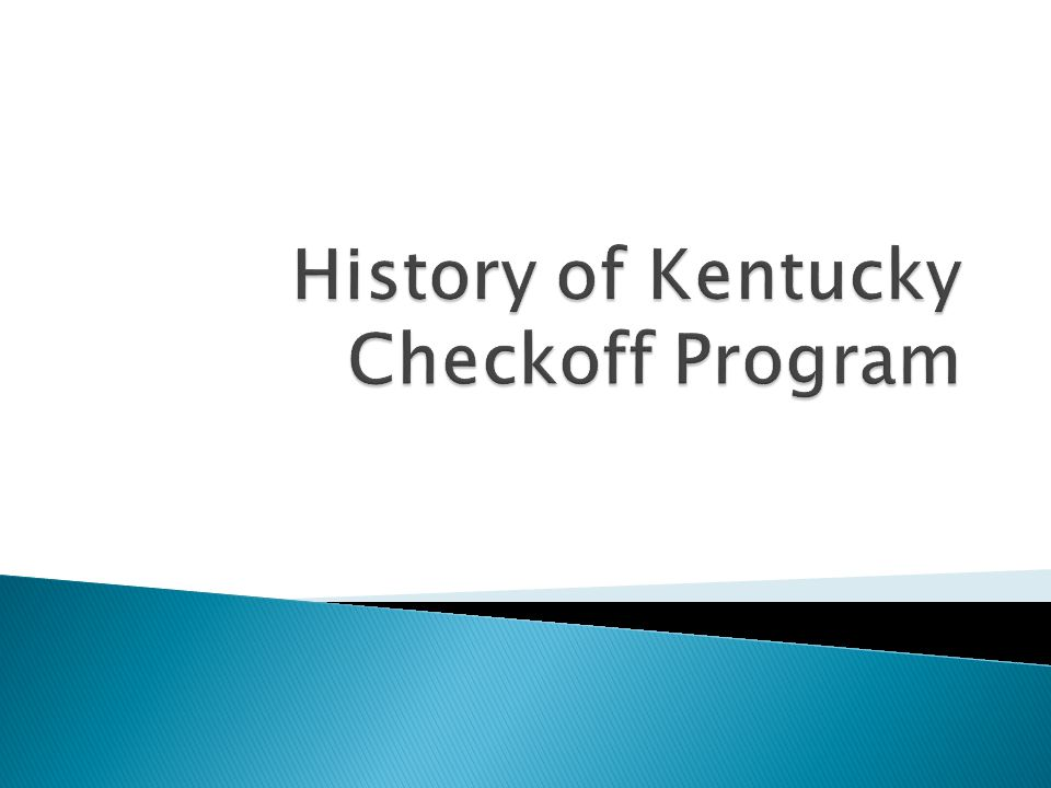  KRS 247.610 ◦ Created in 1976 (ten cents)  Kentucky had a program ten years prior to the National Program ◦ Amended in 1985 (Twenty five cents) ◦ Amended in 1988 (Federal Beef Promotion Act) ◦ Amended in 2004 ( in the event National Program is terminated) ◦ Amended in 2013 (additional state checkoff)