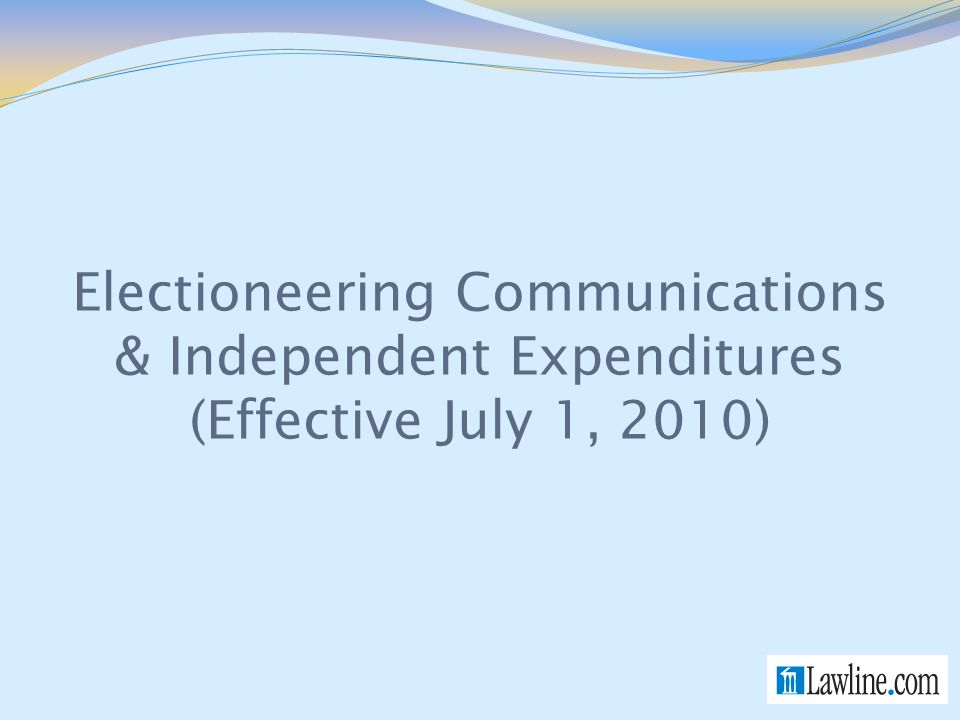 Electioneering Communications & Independent Expenditures (Effective July 1, 2010)