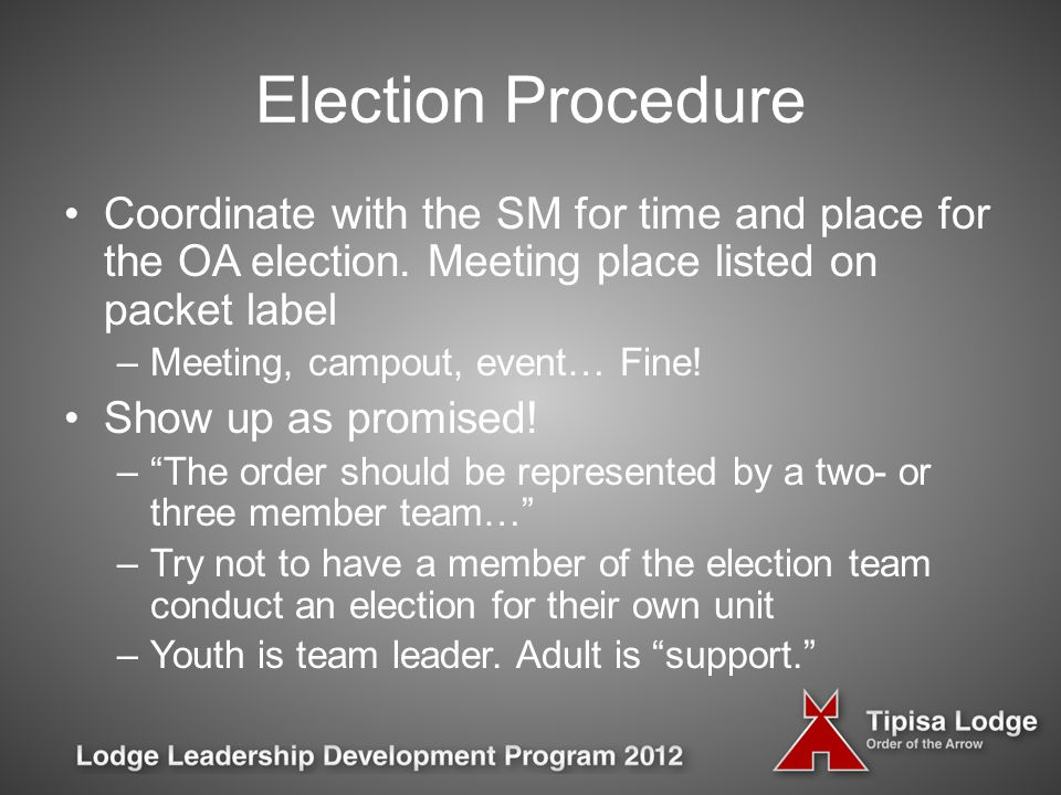 Election Procedure Coordinate with the SM for time and place for the OA election.