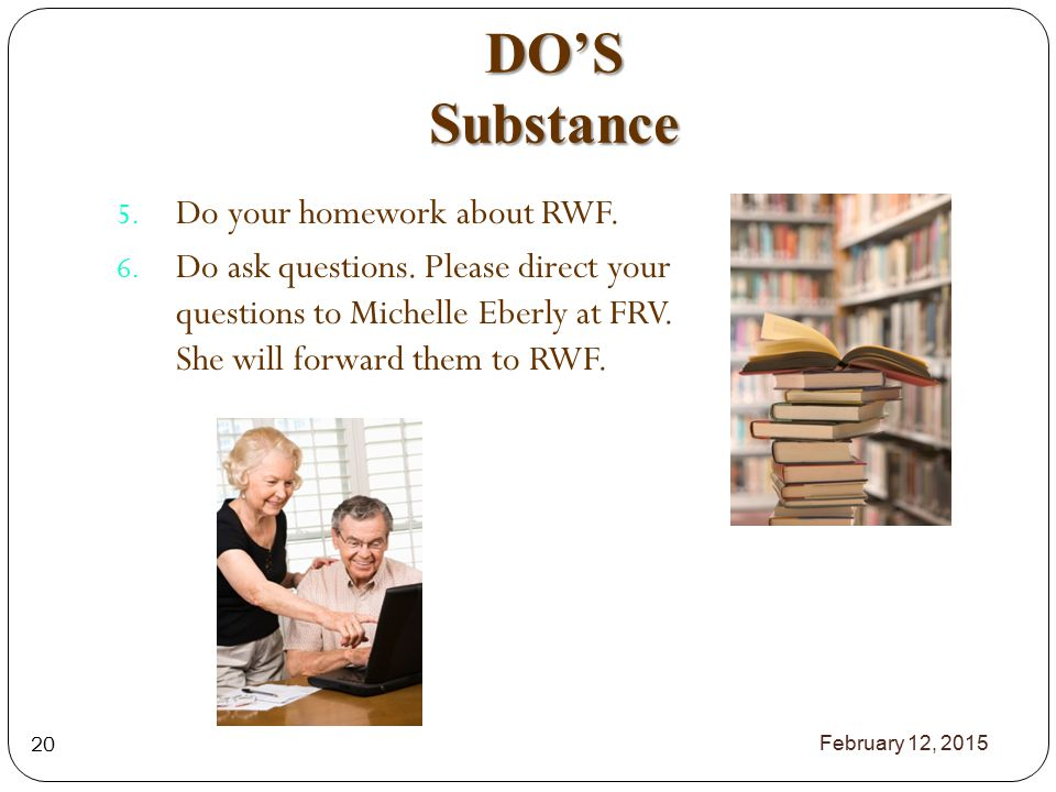 DO'S Substance 5. Do your homework about RWF. 6.