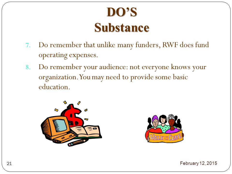 DO'S Substance 7. Do remember that unlike many funders, RWF does fund operating expenses.
