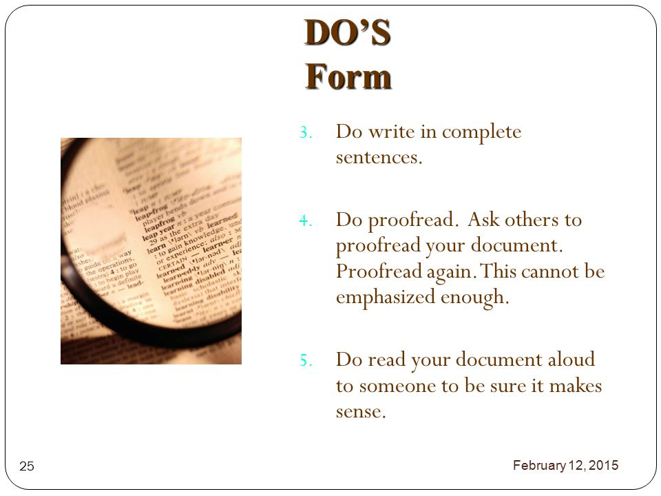 DO'S Form 3. Do write in complete sentences. 4. Do proofread.