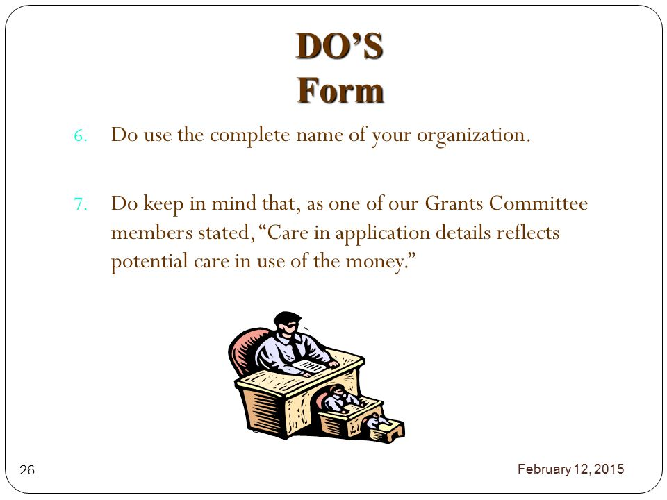 DO'S Form 6. Do use the complete name of your organization.
