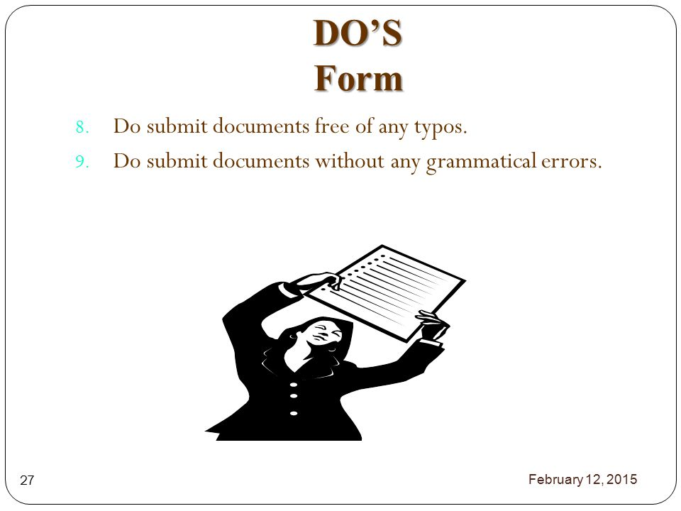 DO'S Form 8. Do submit documents free of any typos.